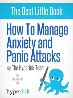 How to Manage Anxiety and  Panic Attacks, The Hyperink Team
