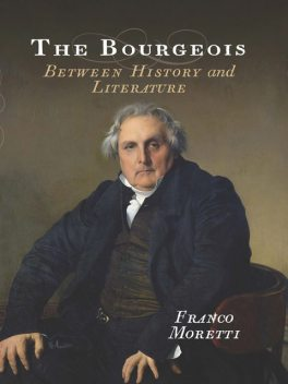 The Bourgeois: Between History and Literature, Franco Moretti