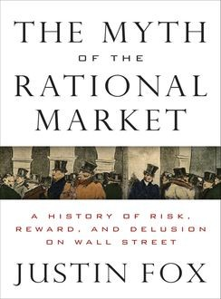 The Myth of the Rational Market, Justin Fox