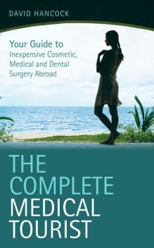 The Complete Medical Tourist, David Hancock