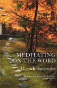 Meditating on the Word, Dietrich Bonhoeffer