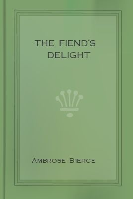The Fiend's Delight (novella + short stories + poetry), Ambrose Bierce