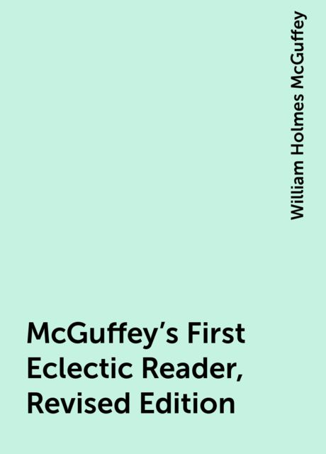 McGuffey's First Eclectic Reader, Revised Edition, William Holmes McGuffey