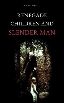 Renegade Children and Slender Man, Carl Soucy