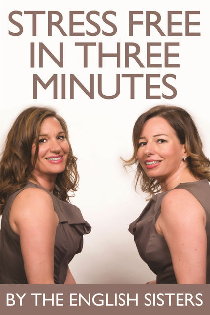Stress Free in Three Minutes, The English Sisters