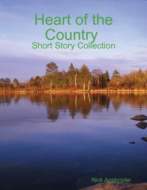 Heart of the Country: Short Story Collection, Nick Armbrister