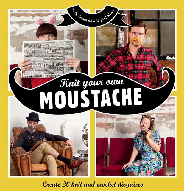 Knit Your Own Moustache, Vicky Eames