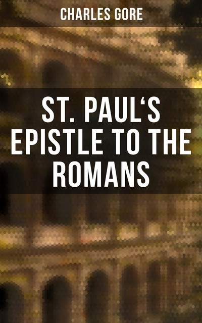 St. Paul's Epistle to the Romans, Charles Gore