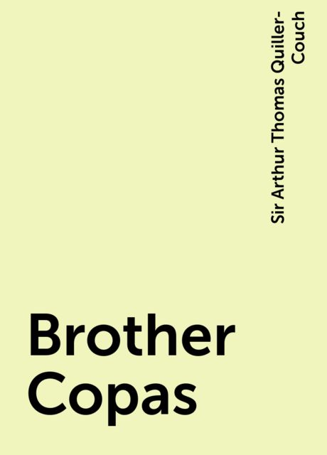 Brother Copas, Sir Arthur Thomas Quiller-Couch