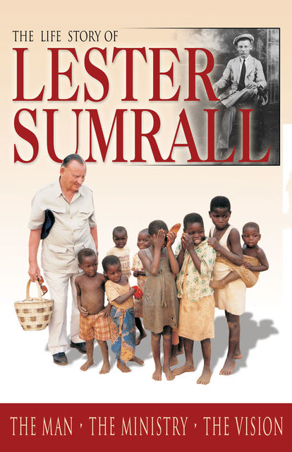 The Life Story of Lester Sumrall, Lester Sumrall