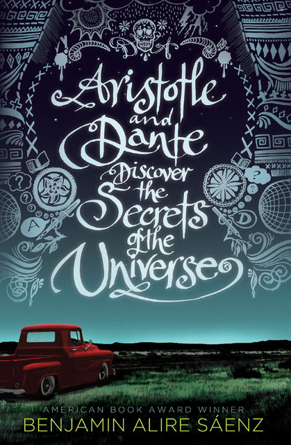 Aristotle and Dante Discover the Secrets of the Universe, Benjamin Alire Sáenz