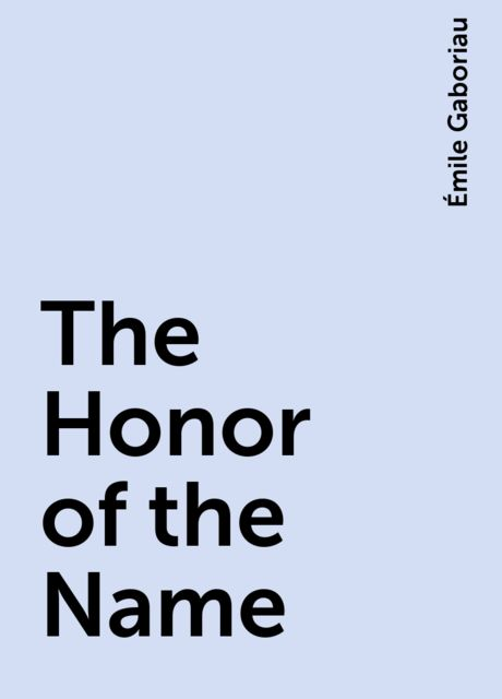 The Honor of the Name, Émile Gaboriau
