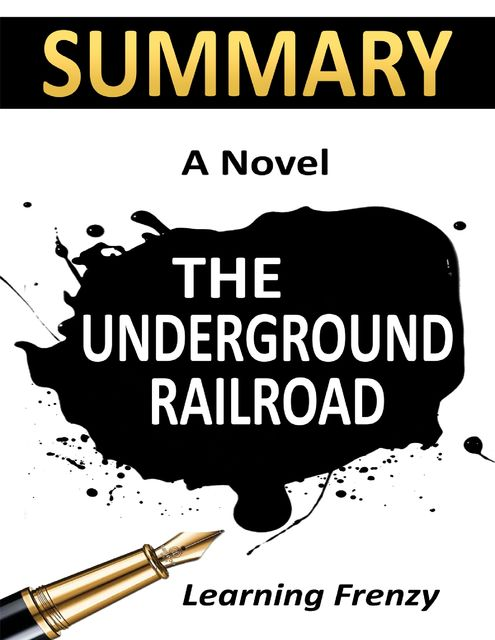 Summary: The Underground Railroad By Colson Whitehead: A Novel, Learning Frenzy