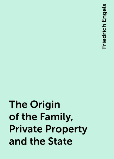 The Origin of the Family, Private Property and the State, Friedrich Engels