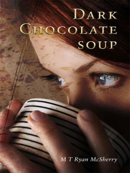 Dark Chocolate Soup, Máire T Ryan McSherry