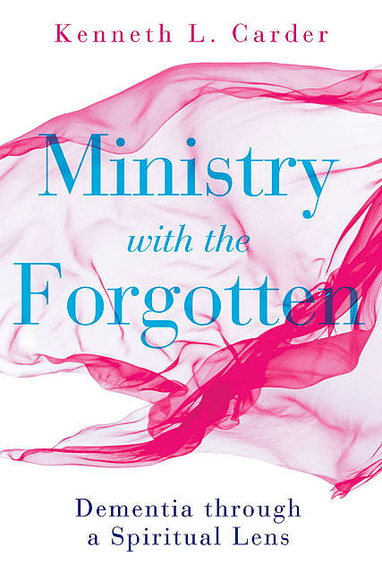 Ministry with the Forgotten, Kenneth L. Carder