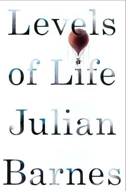 Levels of Life, Julian Barnes