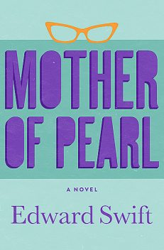 Mother of Pearl, Edward Swift
