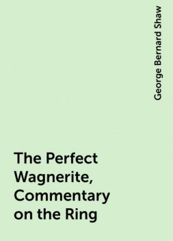 The Perfect Wagnerite, Commentary on the Ring, George Bernard Shaw