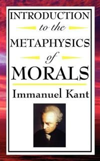 Introduction to the Metaphysics of Morals, Immanuel Kant