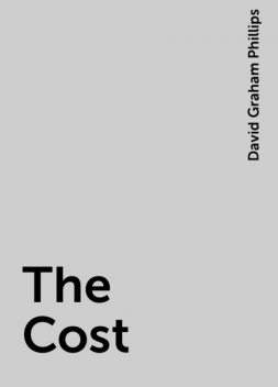 The Cost, David Graham Phillips