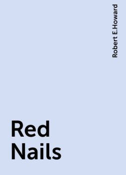 Red Nails, Robert E.Howard