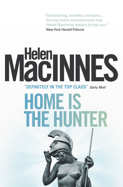 Home is the Hunter: A Comedy in Two Acts, Helen MacInnes