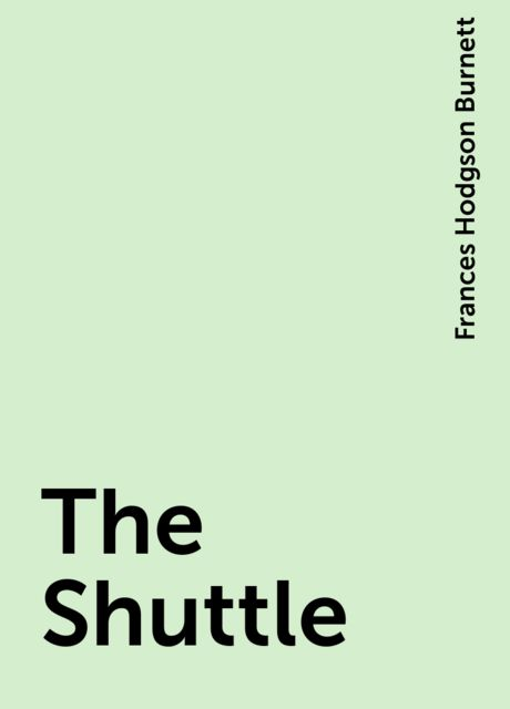 The Shuttle, Frances Hodgson Burnett