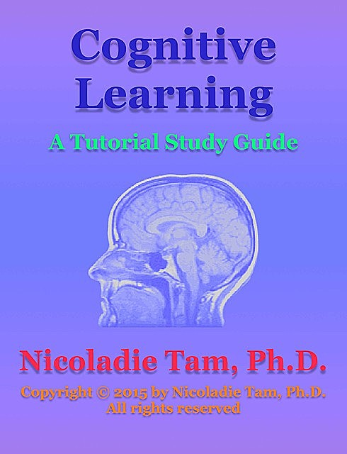 Cognitive Learning: A Tutorial Study Guide, Nicoladie Tam