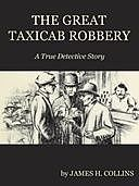The Great Taxicab Robbery: A True Detective Story, James Collins