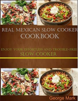 Real Mexican Slow Cooker Cookbook, Mark George