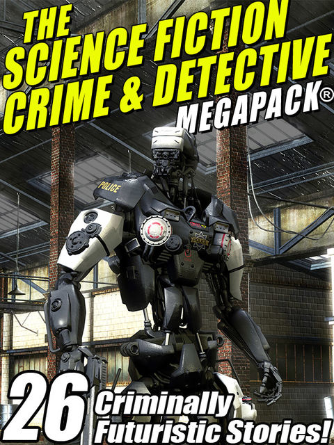 The Science Fiction Crime Megapack®: 26 Criminally Futuristic Stories, Kristine Kathryn Rusch, Mack Reynolds, Robert Moore Williams, Richard Wilson, Lin Carter
