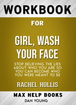 Workbook for Girl, Wash Your Face: Stop Believing the Lies About Who You Are so You Can Become Who You Were Meant To Be (Max-Help Books), Dan Young