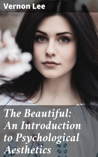 The Beautiful: An Introduction to Psychological Aesthetics, Vernon Lee