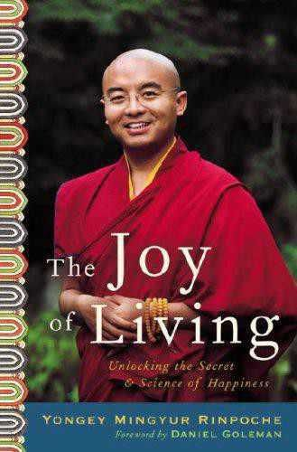 The Joy of Living: Unlocking the Secret and Science of Happiness, Yongey Mingyur Rinpoche