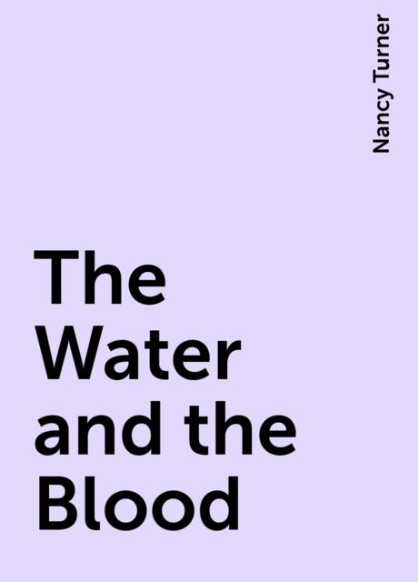The Water and the Blood, Nancy Turner