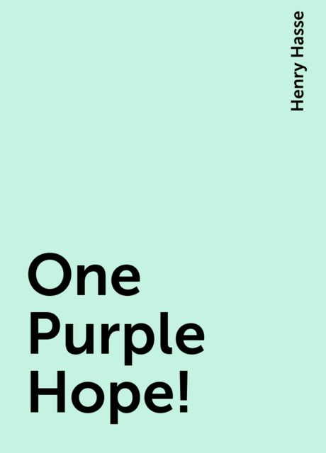 One Purple Hope!, Henry Hasse