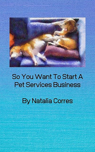 So You Want To Start A Pet Services Business, Natalia Corres