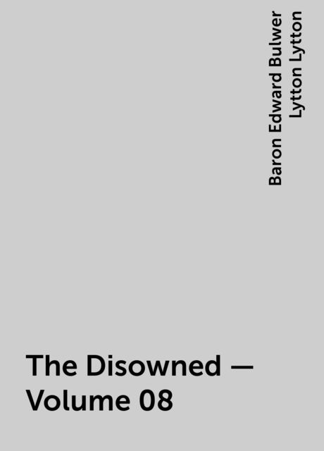 The Disowned — Volume 08, Baron Edward Bulwer Lytton Lytton