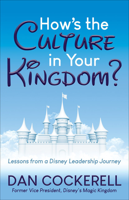 How's the Culture in Your Kingdom, Dan Cockerell