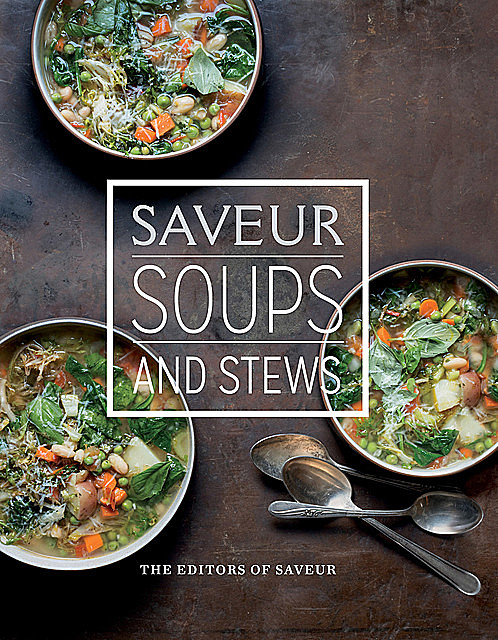 Saveur: Soups & Stews, The Editors of Saveur