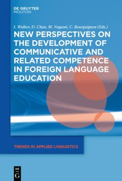 New Perspectives on the Development of Communicative and Related Competence in Foreign Language Education, Claire Bourguignon, Daniel K.G. Chan, Izumi Walker, Masanori Nagami