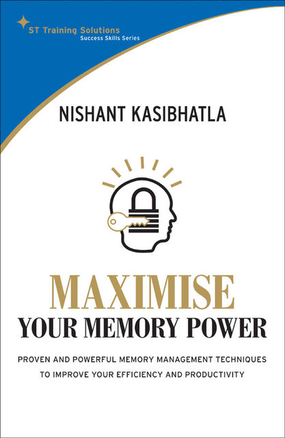 STTS: Maximise Your Memory Power. Proven and powerful memory management techniques to improve your efficiency and productivity, Nishant Kasibhatla