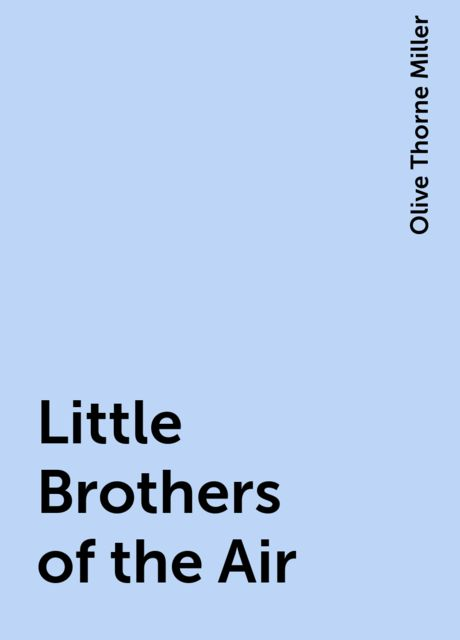 Little Brothers of the Air, Olive Thorne Miller