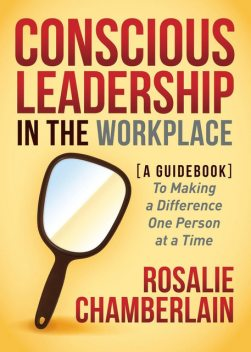 Conscious Leadership in the Workplace, Rosalie Chamberlain