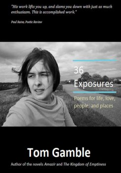 36 Exposures: Poems for life, love, people, and places, Tom Gamble