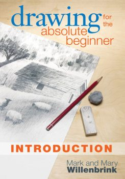 Drawing for the Absolute Beginner, Introduction, Mark Willenbrink