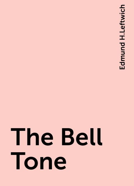 The Bell Tone, Edmund H.Leftwich