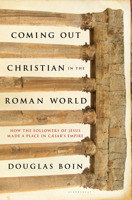 Coming Out Christian in the Roman World, Douglas Ryan Boin
