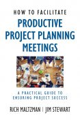 How to Facilitate Productive Project Planning Meetings, Jim Stewart, Rich Maltzman